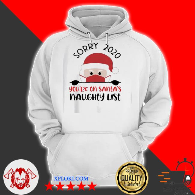 Sorry 2020 you're on santa's naughty list christmas s hoodie