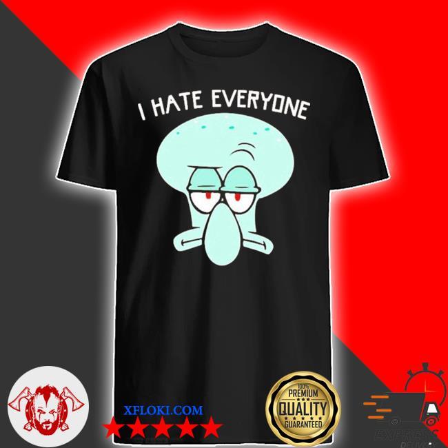 Squidward tentacles I hate everyone shirt