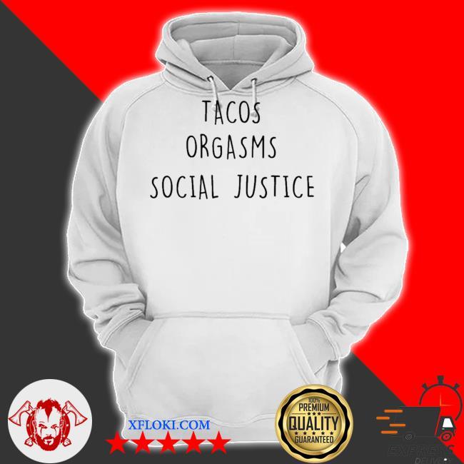 Tacos orgasms social justice s hoodie