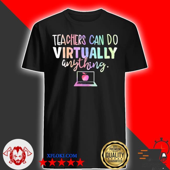 Teachers can do virtually anything shirt