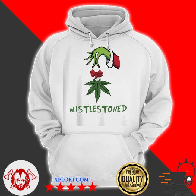 The grinch hand holding weed mistlestoned christmas s hoodie