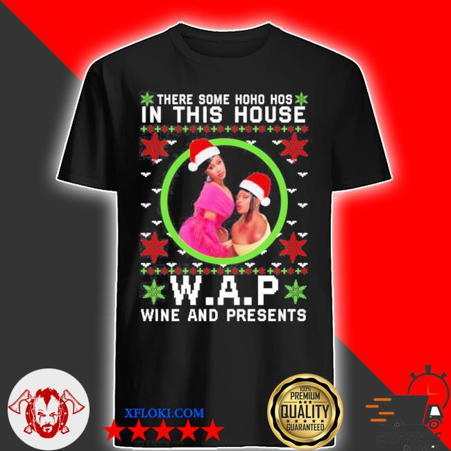 There some ho ho hos in this house wap wine and presents ugly christmas shirt