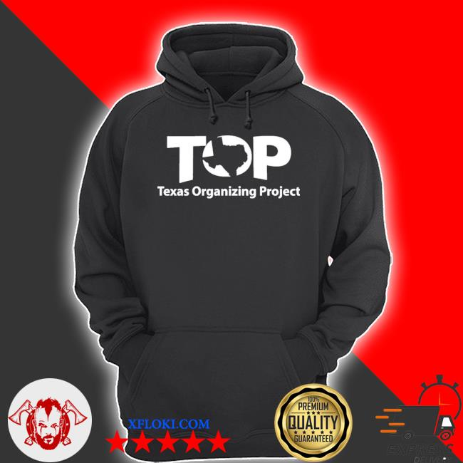 Top texas organizing project s hoodie