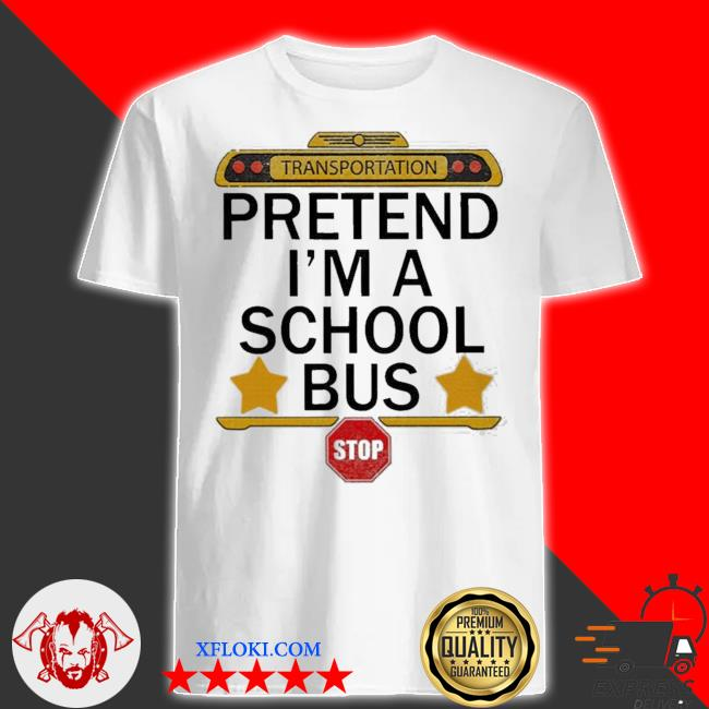 Transportation pretend i'm a school bus stop shirt