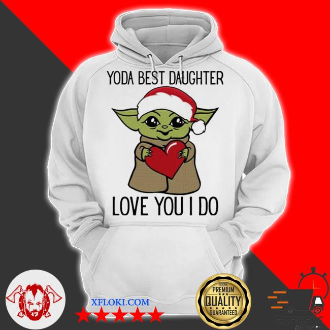 Yoda best daughter love you I do s hoodie