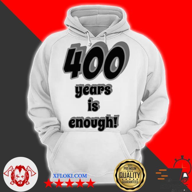 400 years is enough 2Dark 2Tell Merch s hoodie
