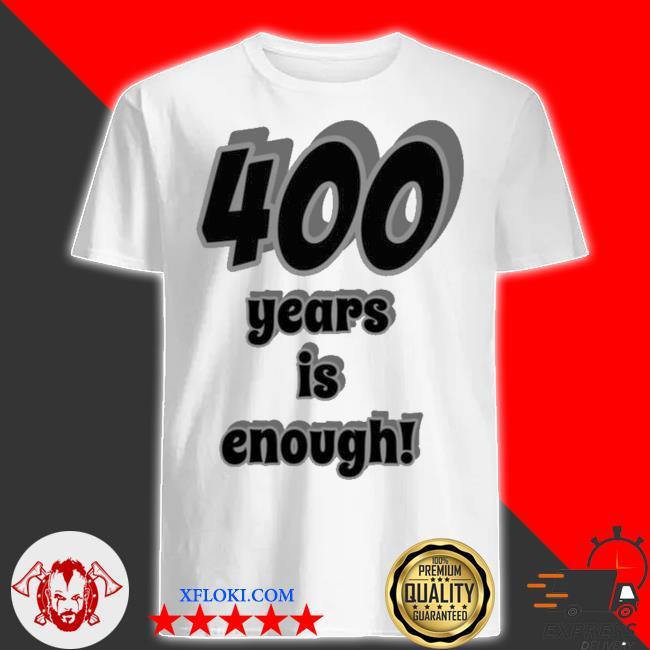 400 years is enough 2Dark 2Tell Merch shirt