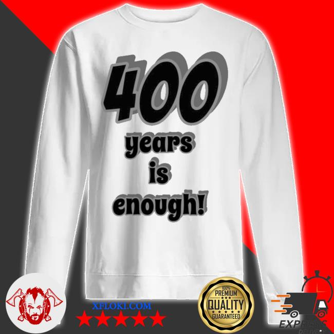400 years is enough 2Dark 2Tell Merch s sweatshirt
