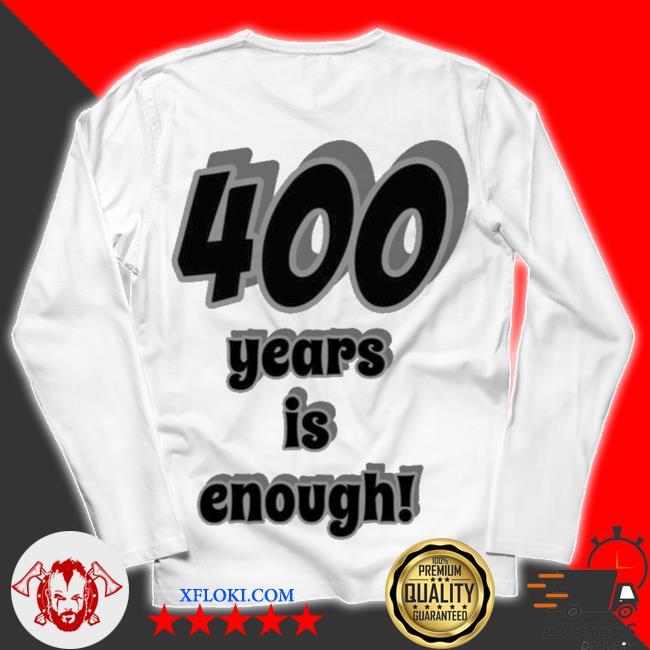 400 years is enough 2Dark 2Tell Merch s unisex longsleeve