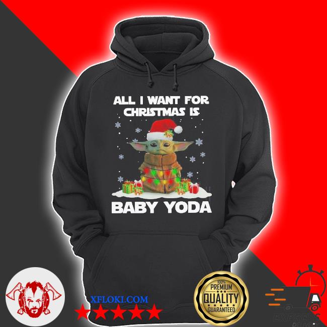 All I want for Christmas is baby yoda santa merry Christmas sweater hoodie