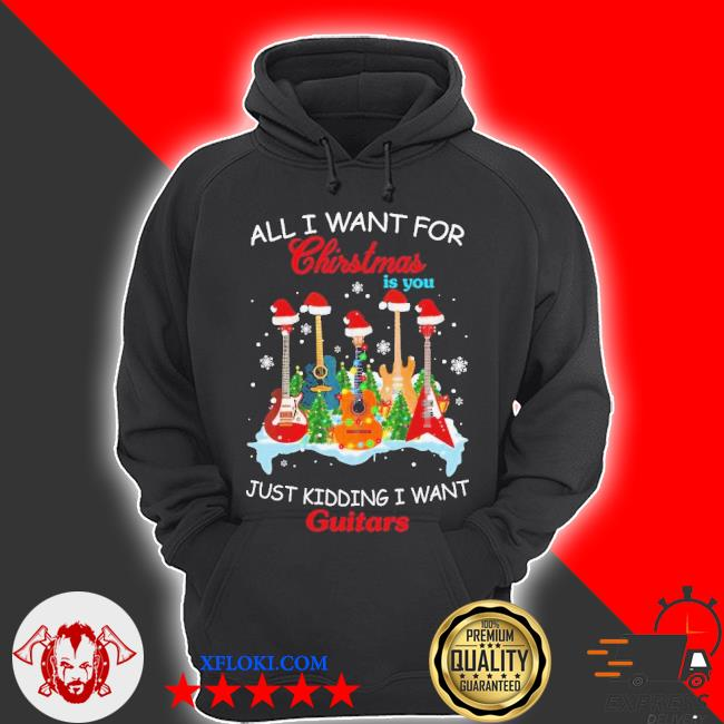 All I want for Christmas is you just kidding I want guitars Christmas tree sweater hoodie