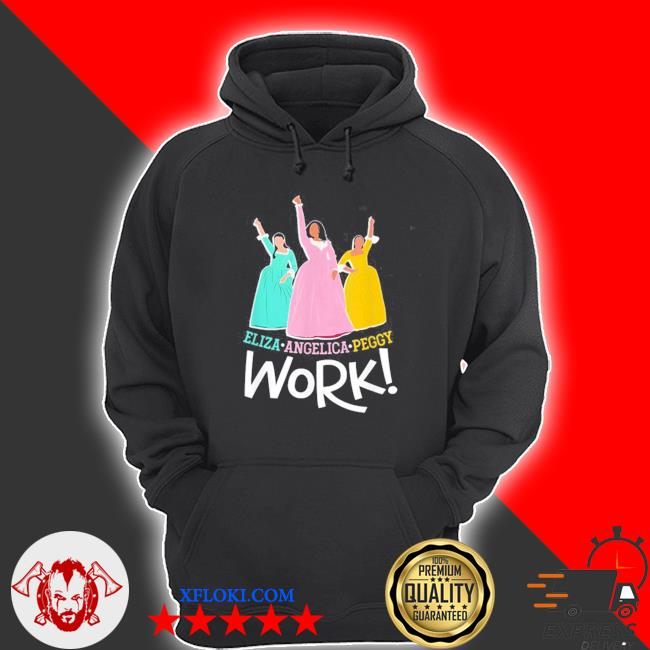 Angelica eliza and peggy work funny schuyler sister 2020 s hoodie