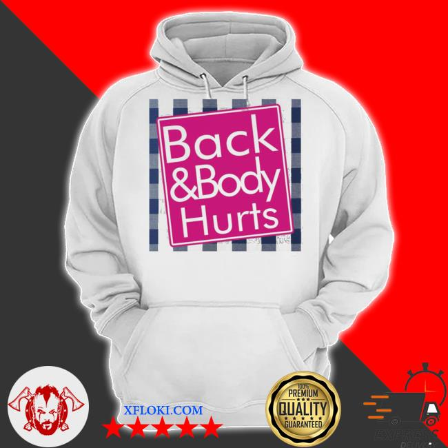 Back and body hurts s hoodie