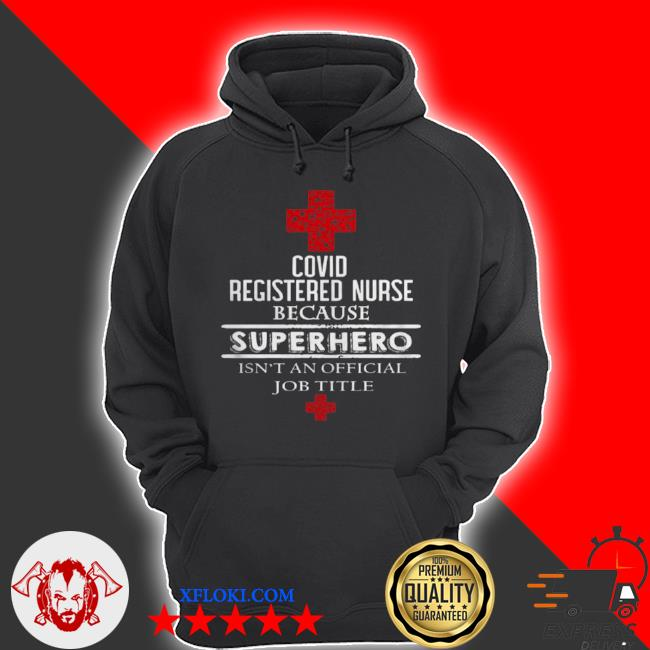Covid registered nurse because superhero isnt an official job title s hoodie