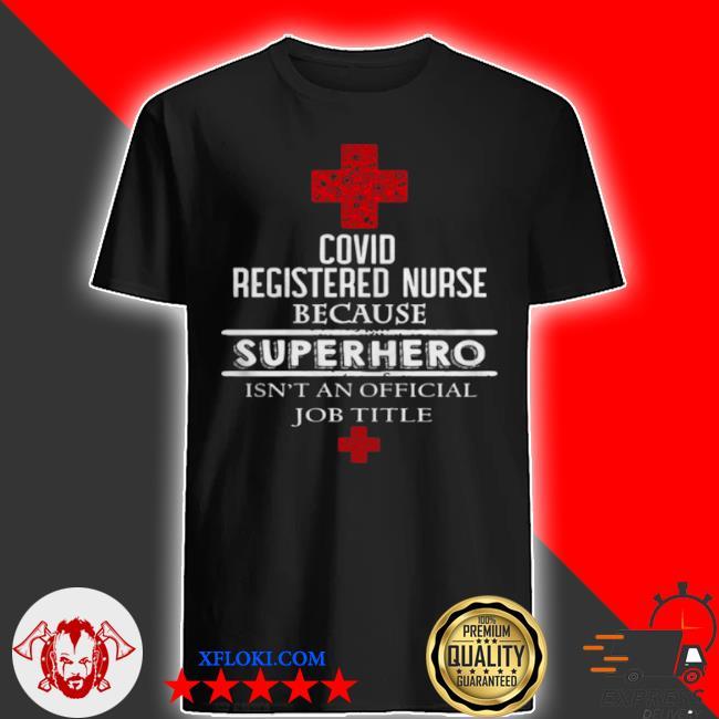 Covid registered nurse because superhero isnt an official job title shirt