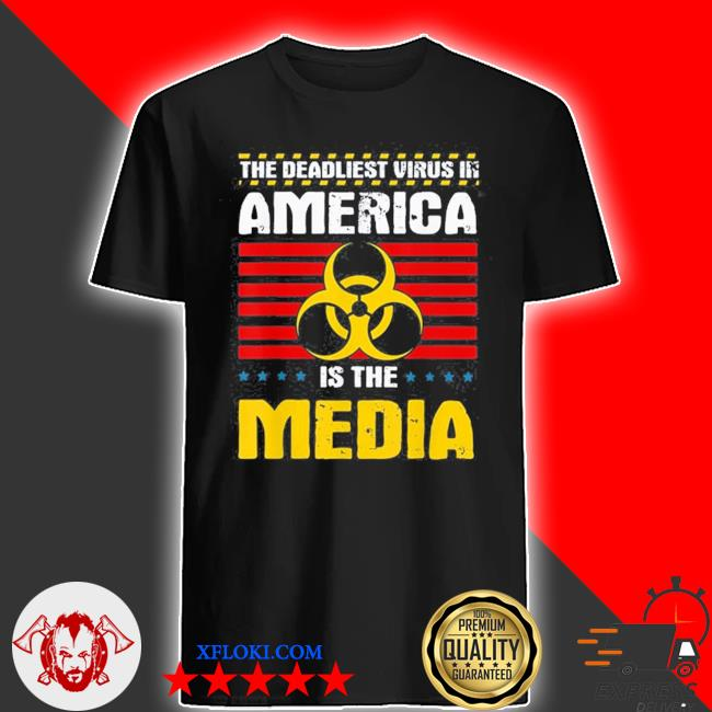 Deadliest virus in america is the media toxic fake news shirt
