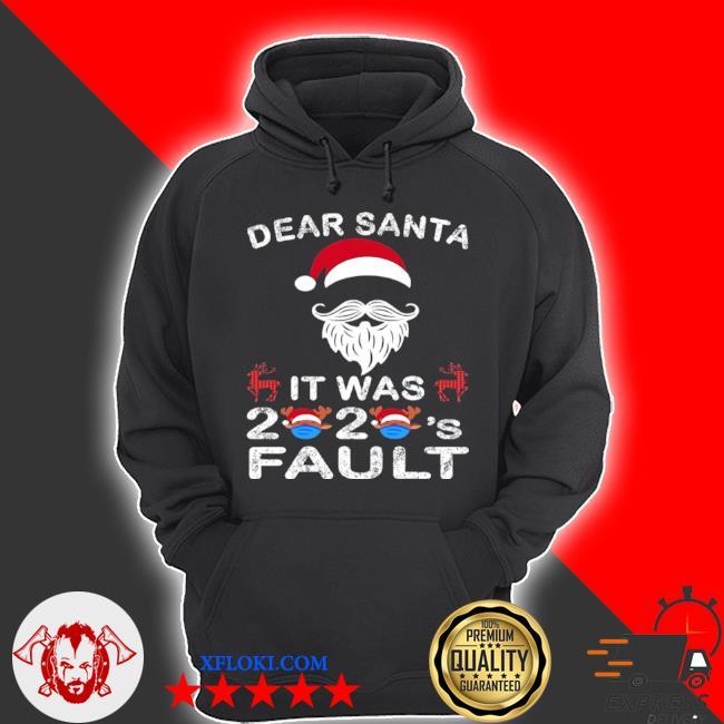 Dear santa it was 2020 fault Christmas reindeer sweater hoodie