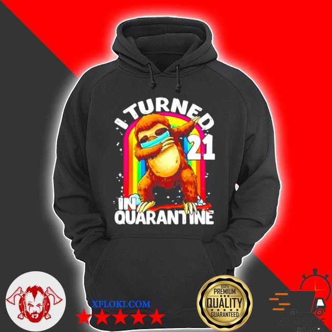 I turned 21 in quarantine dabbing sloth 21st birthday sloth s hoodie