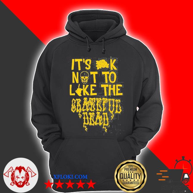 It's ok not to like the grateful dead s hoodie