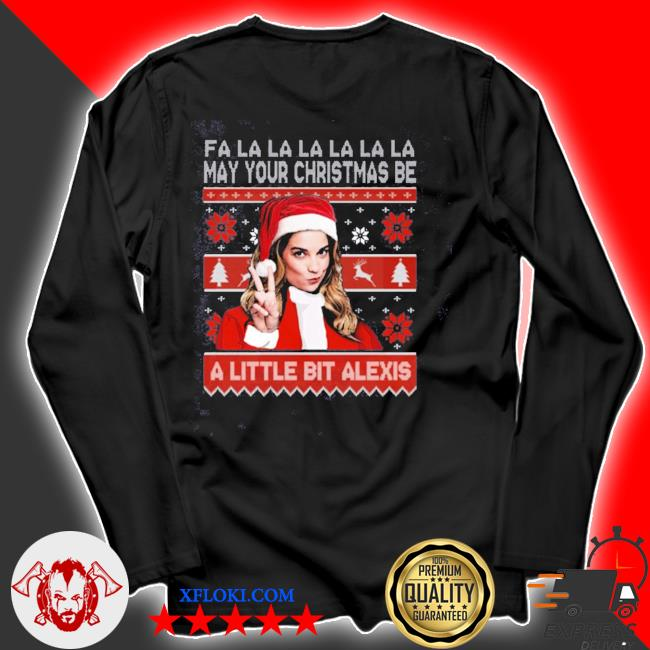 May your christmas be a little bit alexis 2020 ugly sweater longsleeve