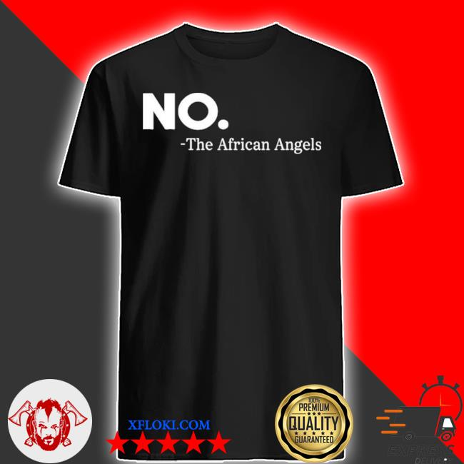 No the african angels essential shirt