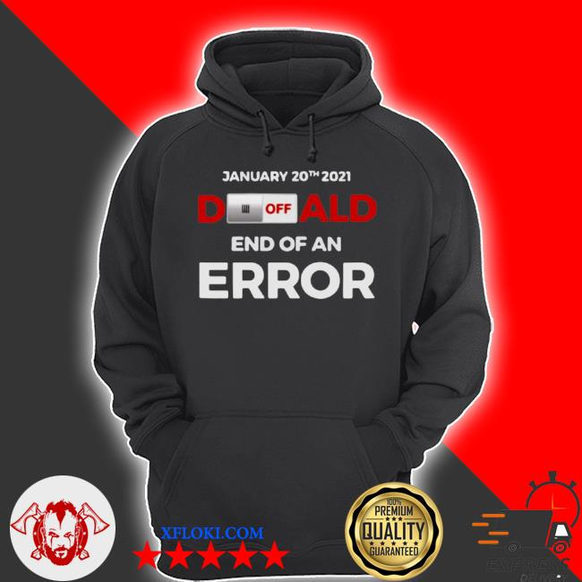 Off donald, end of error inauguration day jan 20, 2021 s hoodie