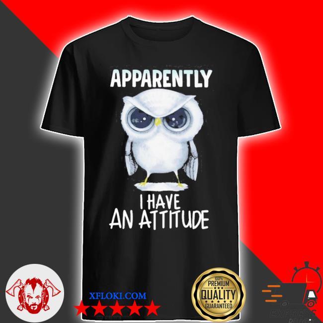 Owl apparently I have an attitude shirt