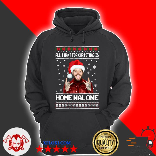 Post Malone All I Want For Christmas Is Home Malone Ugly Christmas sweater hoodie