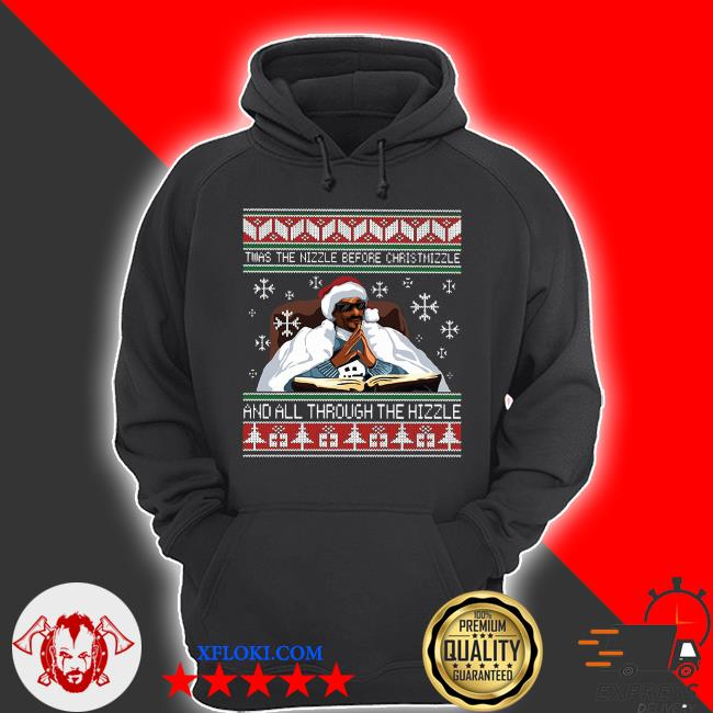 Snoop Dogg Twas the nizzle before Christmizzle and all through the hizzle ugly sweater hoodie