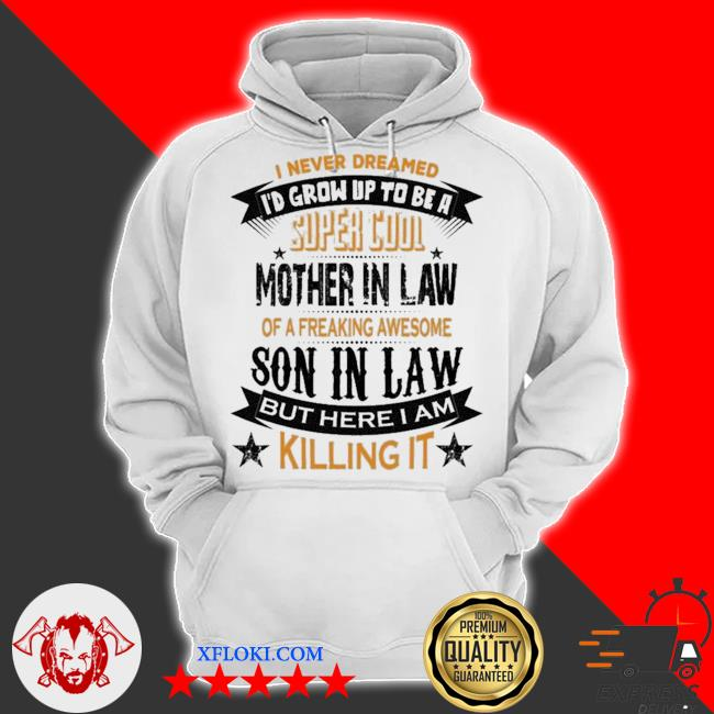Super cool mother in law of a freaking awesome son in law s hoodie