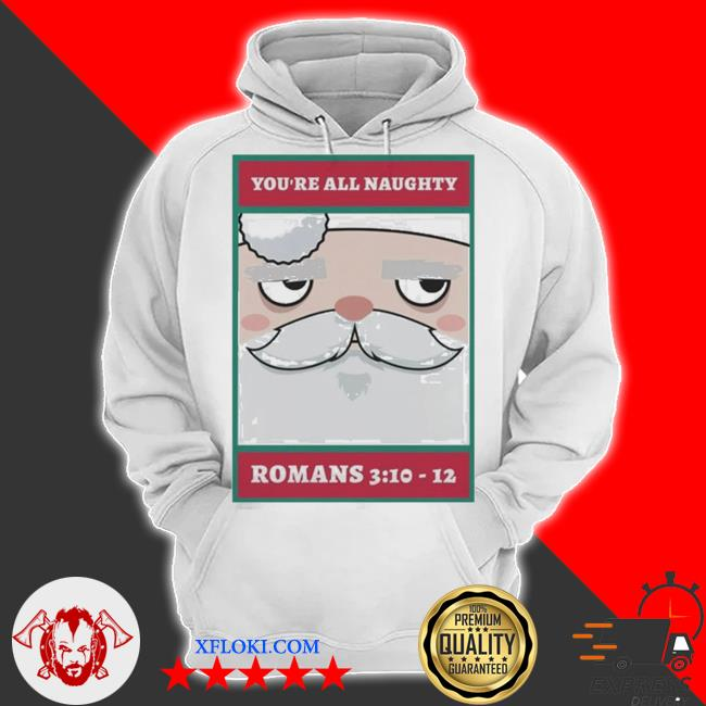 You're all naughty romans 3 10 12 christmas sweater hoodie