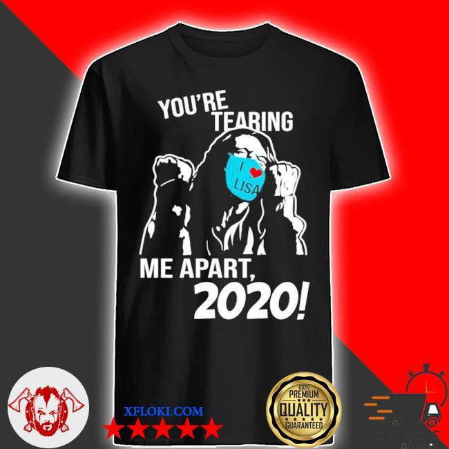 You're tearing me apart 2020 shirt