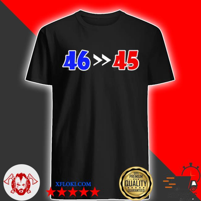 46 is greater than 45 joe biden won 46 45 anti Trump lost shirt