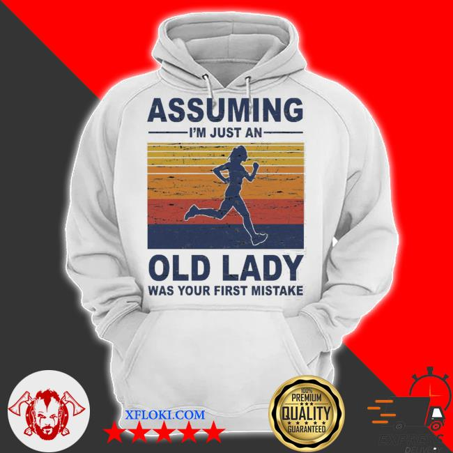 Assuming i'm just an old lady was your first mistake s hoodie