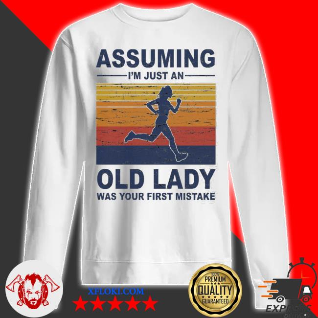 Assuming i'm just an old lady was your first mistake s sweatshirt