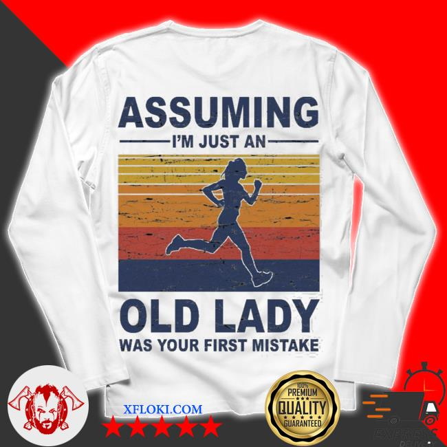 Assuming i'm just an old lady was your first mistake s unisex longsleeve