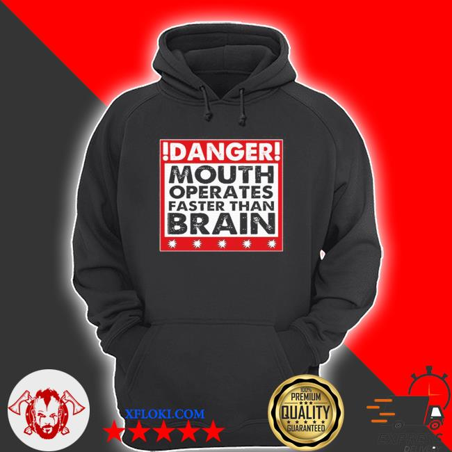 Danger mouth operates faster than brain sayings s hoodie