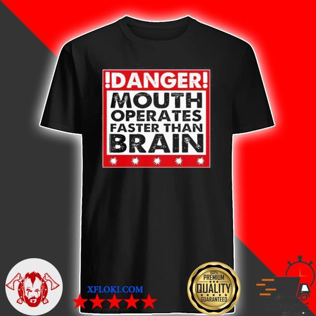 Danger mouth operates faster than brain sayings shirt