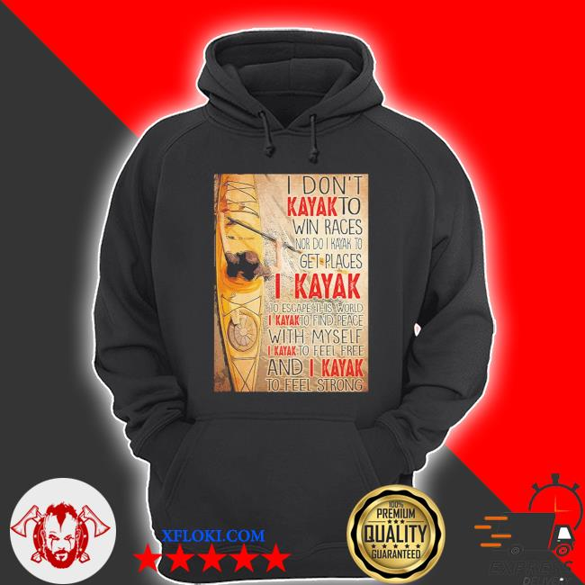 I don't kayak to win races nor do I kayak to get places s hoodie