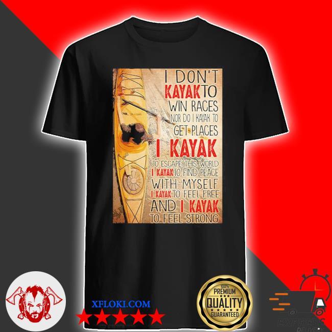 I don't kayak to win races nor do I kayak to get places shirt