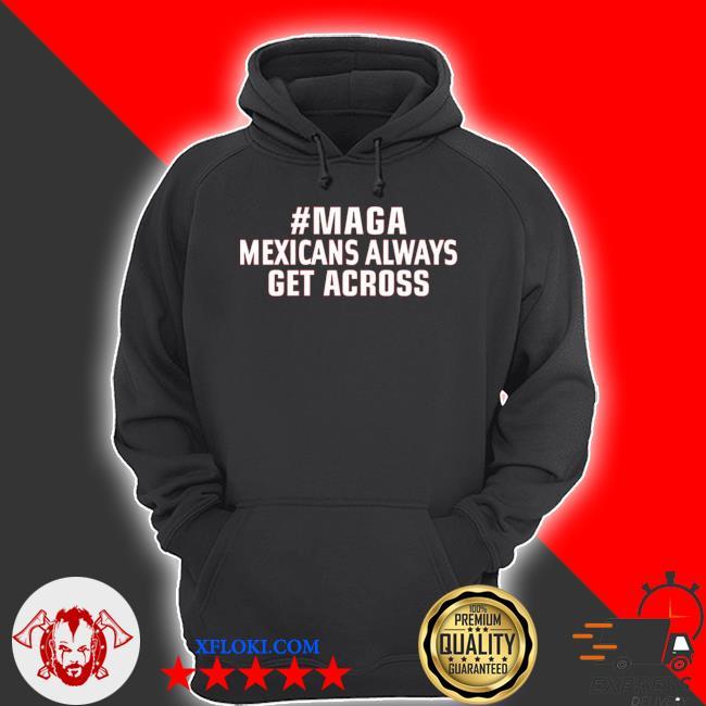 Maga mexicans always get across s hoodie