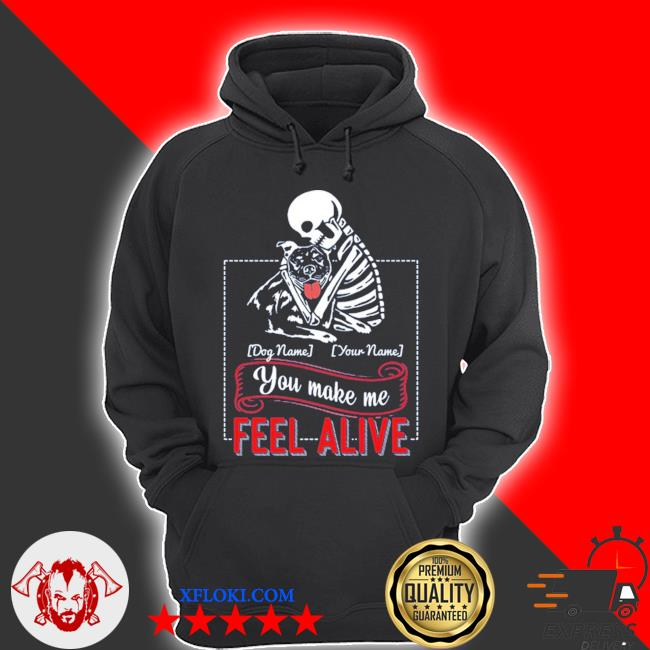 Personalized pitbull make me feel alive dog dad s hoodie