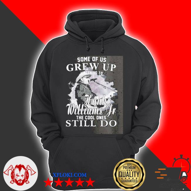Some of us grew up listening to hank jr shirt williams outlaws s hoodie