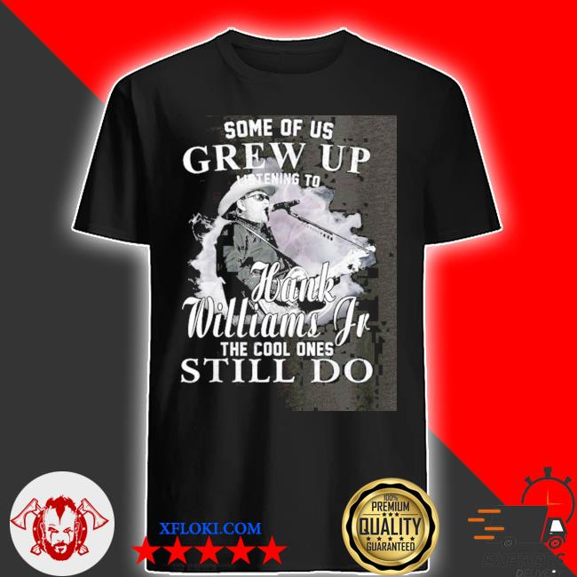 Some of us grew up listening to hank jr shirt williams outlaws shirt