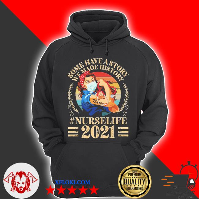 Vintage nurse some have a story we made history 2021 s hoodie