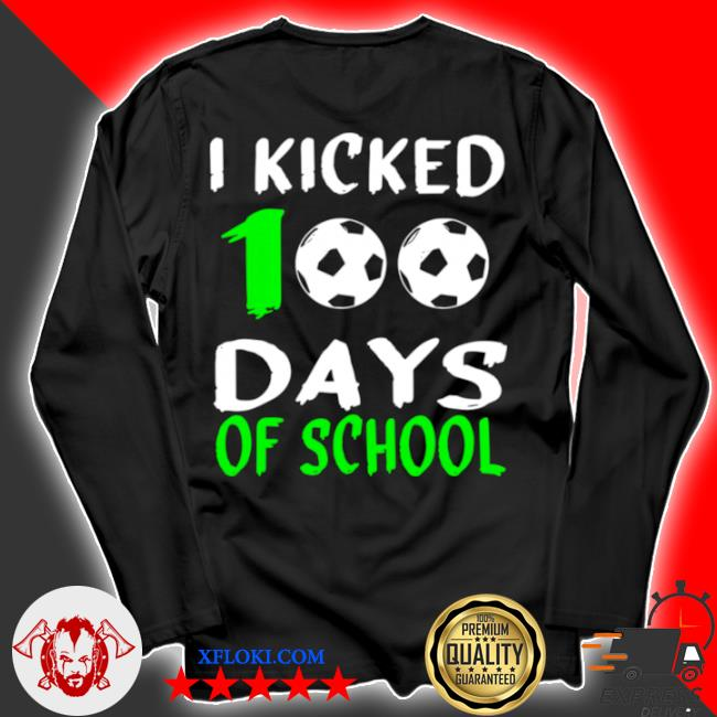 100th day for soccerI kicked 100 days of school s longsleeve