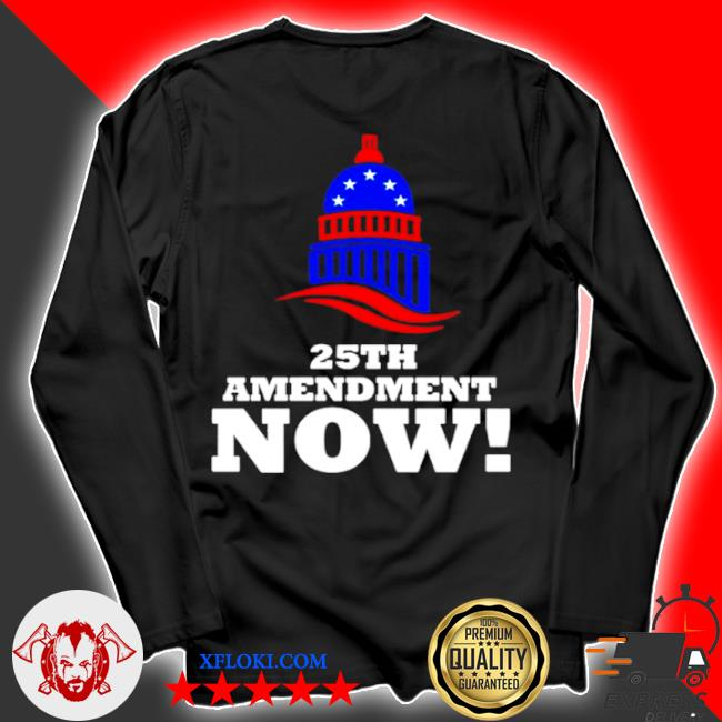 25th amendment now remove Trump from office 2021 s longsleeve