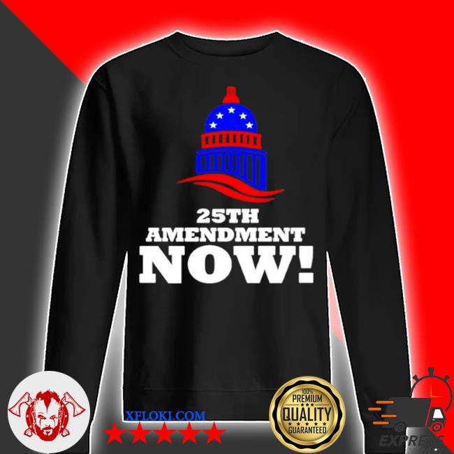 25th amendment now remove Trump from office 2021 s sweater