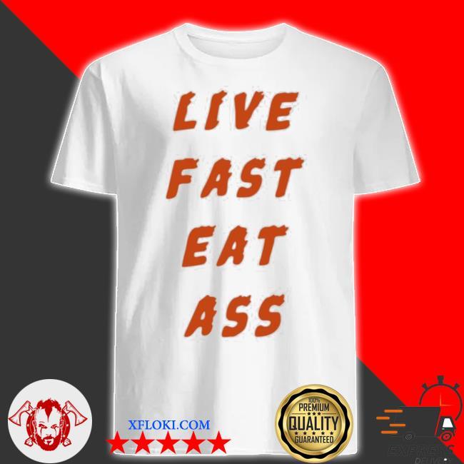 3rd class merch live fast eat ass shirt