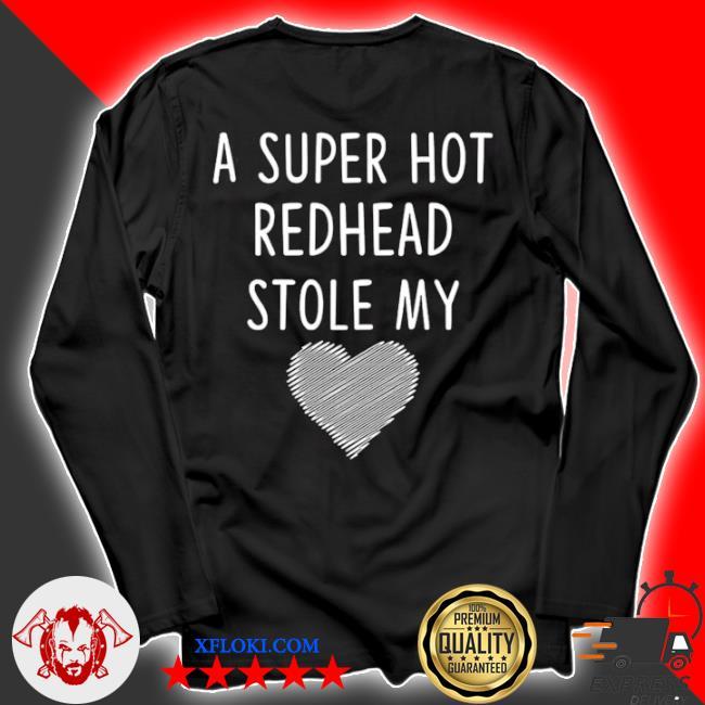 A super hot redhead stole my heart s longsleeve